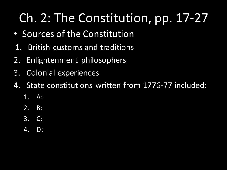 Ch. 2: The Constitution, pp. 17-27 Sources of the Constitution 1.British customs and traditions 2.Enlightenment philosophers 3.Colonial experiences 4.