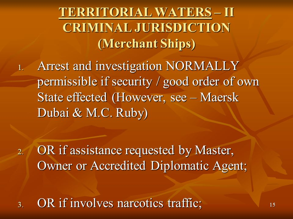 15 TERRITORIAL WATERS – II CRIMINAL JURISDICTION (Merchant Ships) 1.
