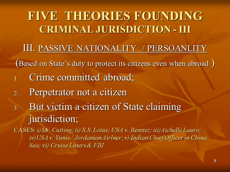 8 FIVE THEORIES FOUNDING CRIMINAL JURISDICTION - III III.