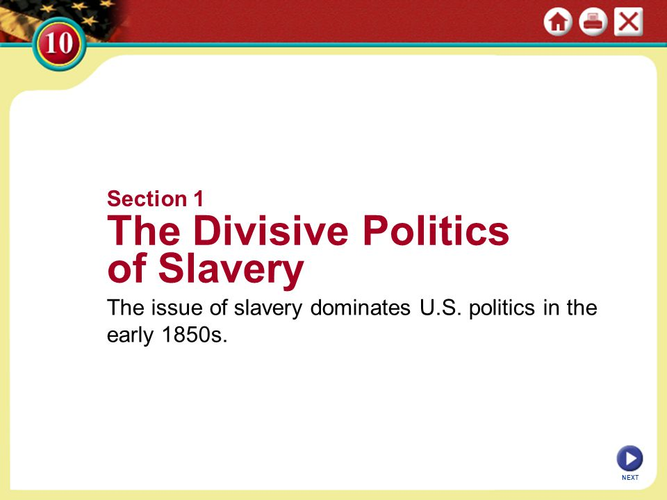 Section 1 The Divisive Politics of Slavery The issue of slavery dominates U.S.