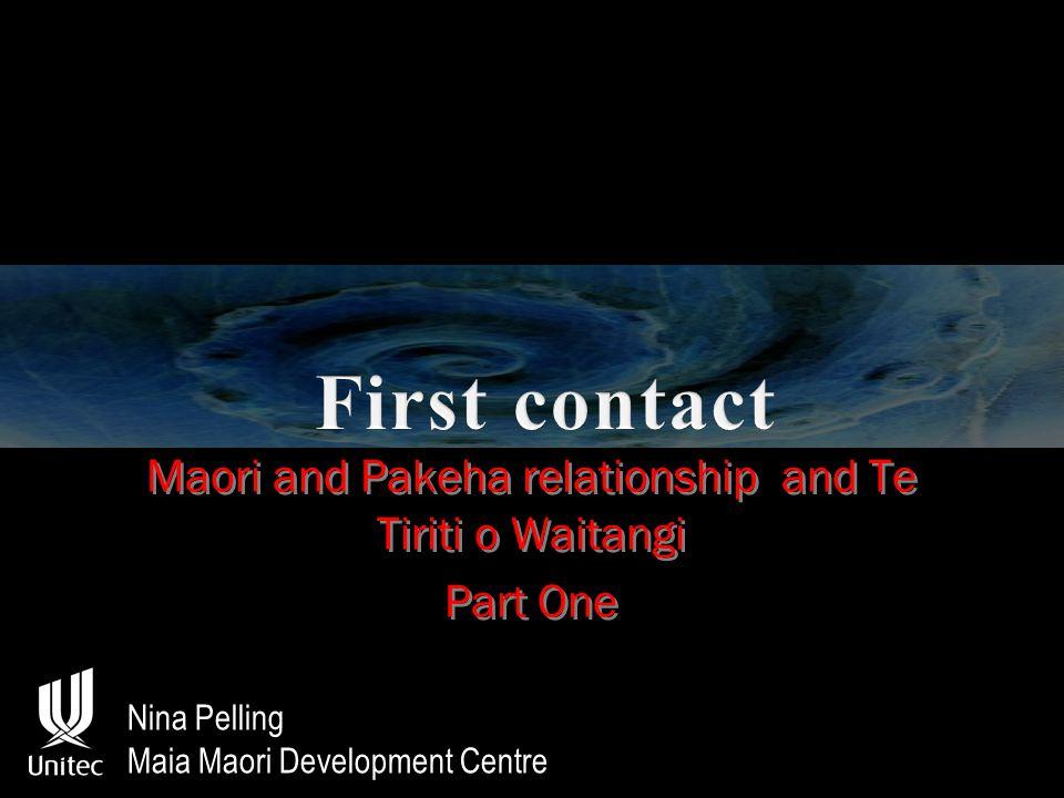 Maori and Pakeha relationship and Te Tiriti o Waitangi Part One Maori and Pakeha relationship and Te Tiriti o Waitangi Part One Nina Pelling Maia Maori Development Centre
