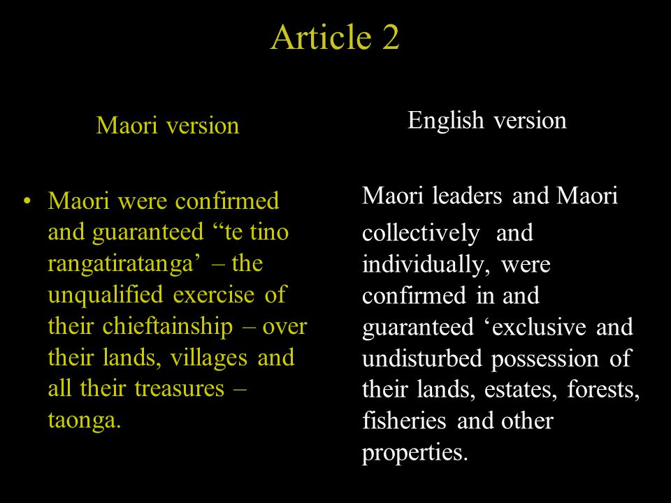 Article 2 Maori version Maori were confirmed and guaranteed te tino rangatiratanga' – the unqualified exercise of their chieftainship – over their lands, villages and all their treasures – taonga.