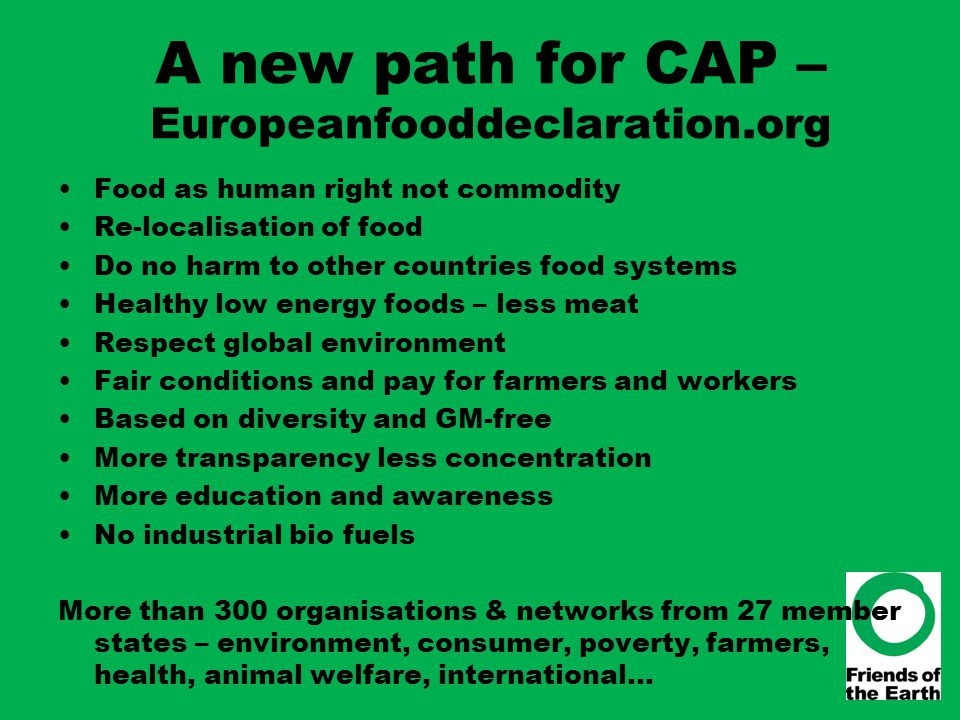 A new path for CAP – Europeanfooddeclaration.org Food as human right not commodity Re-localisation of food Do no harm to other countries food systems