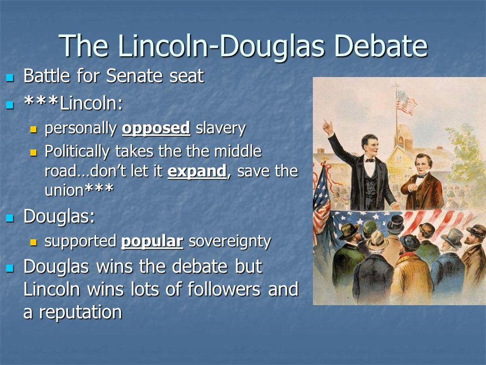 The Lincoln-Douglas Debate Battle for Senate seat Battle for Senate seat ***Lincoln: ***Lincoln: personally opposed slavery personally opposed slavery