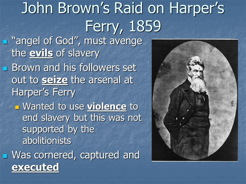 """John Brown's Raid on Harper's Ferry, 1859 """"angel of God"""", must avenge the evils of slavery """"angel of God"""", must avenge the evils of slavery Brown and"""