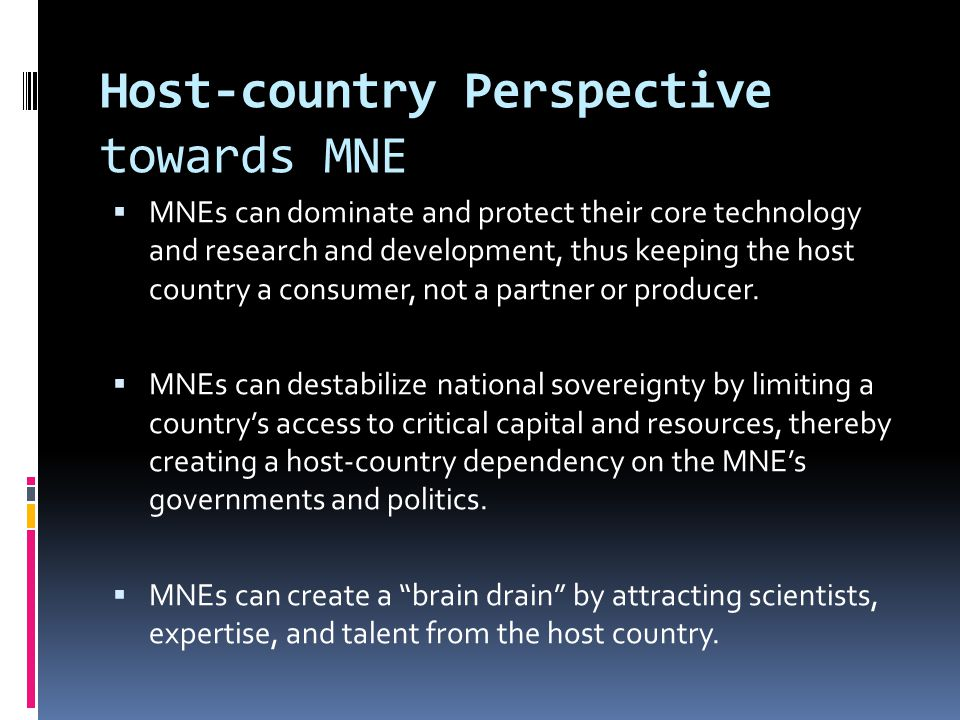 Host-country Perspective towards MNE  MNEs can dominate and protect their core technology and research and development, thus keeping the host country a consumer, not a partner or producer.