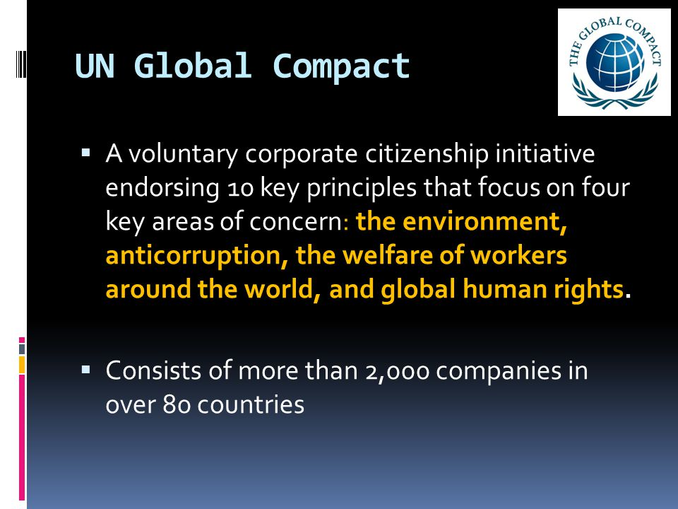 UN Global Compact  A voluntary corporate citizenship initiative endorsing 10 key principles that focus on four key areas of concern: the environment,