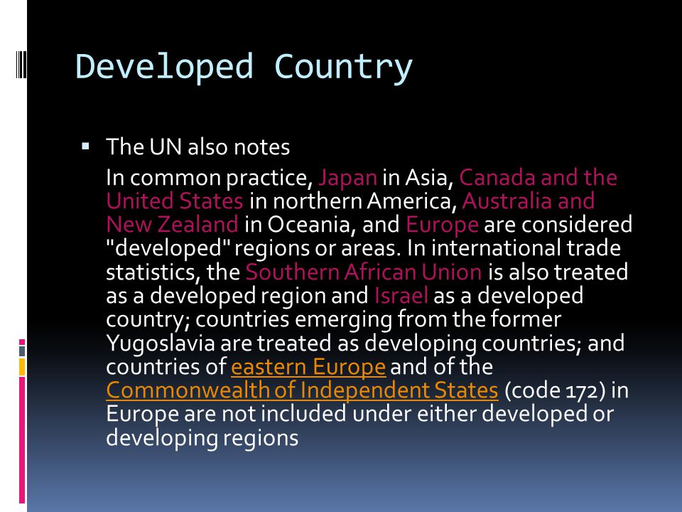 Developed Country  The UN also notes In common practice, Japan in Asia, Canada and the United States in northern America, Australia and New Zealand i
