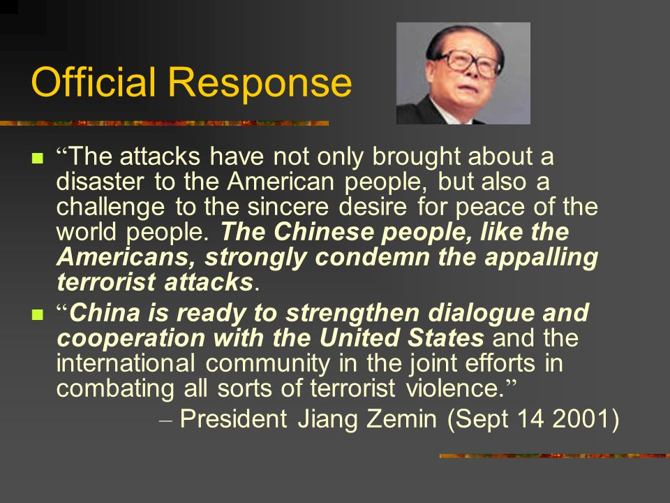 Official Response The attacks have not only brought about a disaster to the American people, but also a challenge to the sincere desire for peace of the world people.