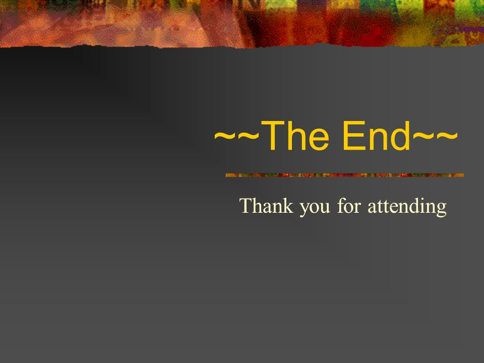 ~~The End~~ Thank you for attending