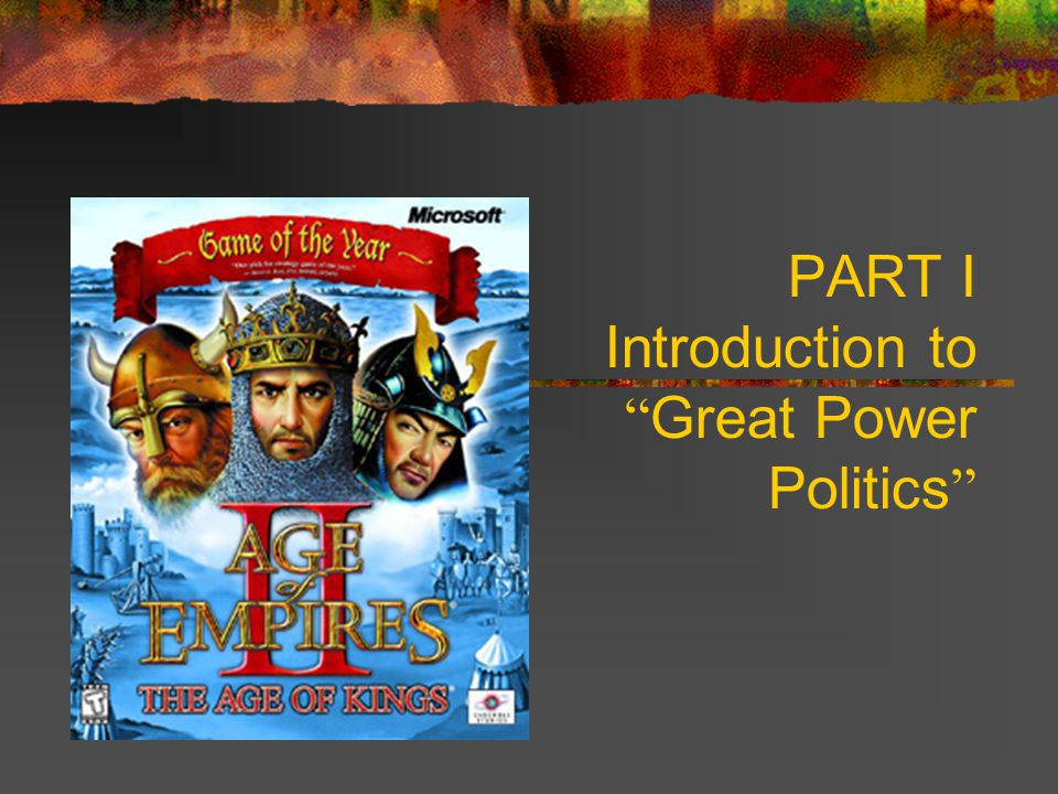 PART I Introduction to Great Power Politics