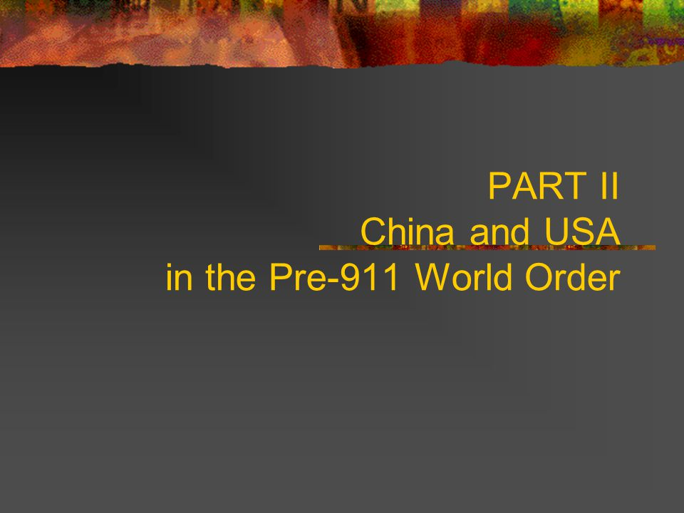 PART II China and USA in the Pre-911 World Order