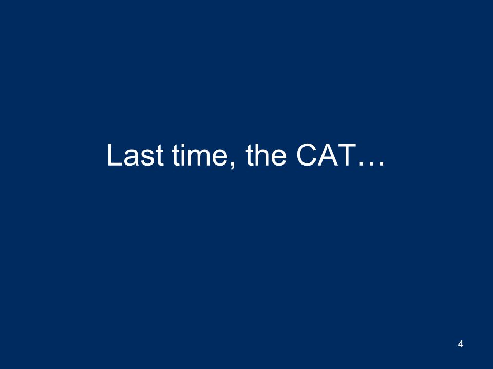 Last time, the CAT… 4