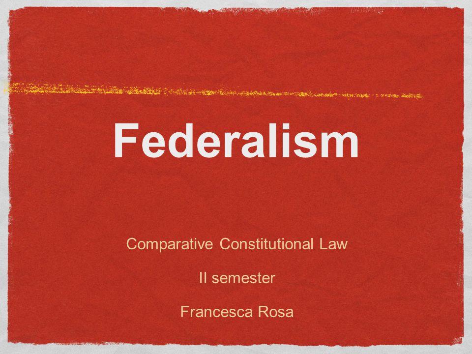 Federalism Comparative Constitutional Law II semester Francesca Rosa