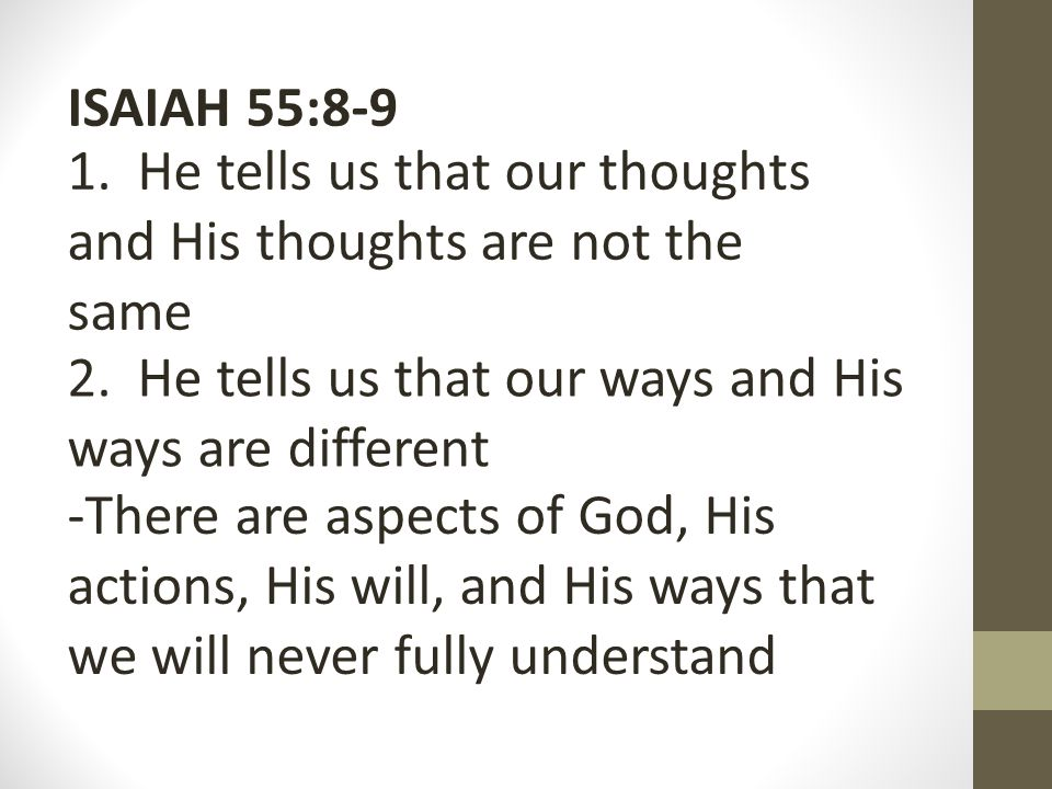 ISAIAH 55:8-9 1. He tells us that our thoughts and His thoughts are not the same 2.