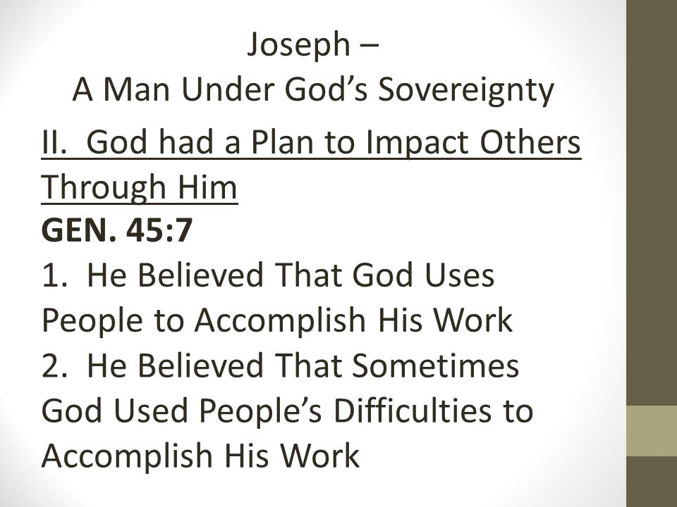 Joseph – A Man Under God's Sovereignty II. God had a Plan to Impact Others Through Him GEN.