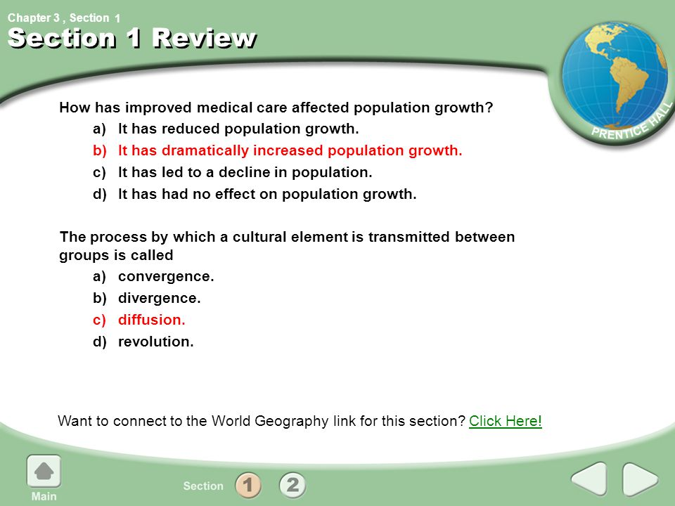 Chapter 3, Section Section 1 Review How has improved medical care affected population growth? a)It has reduced population growth. b)It has dramaticall