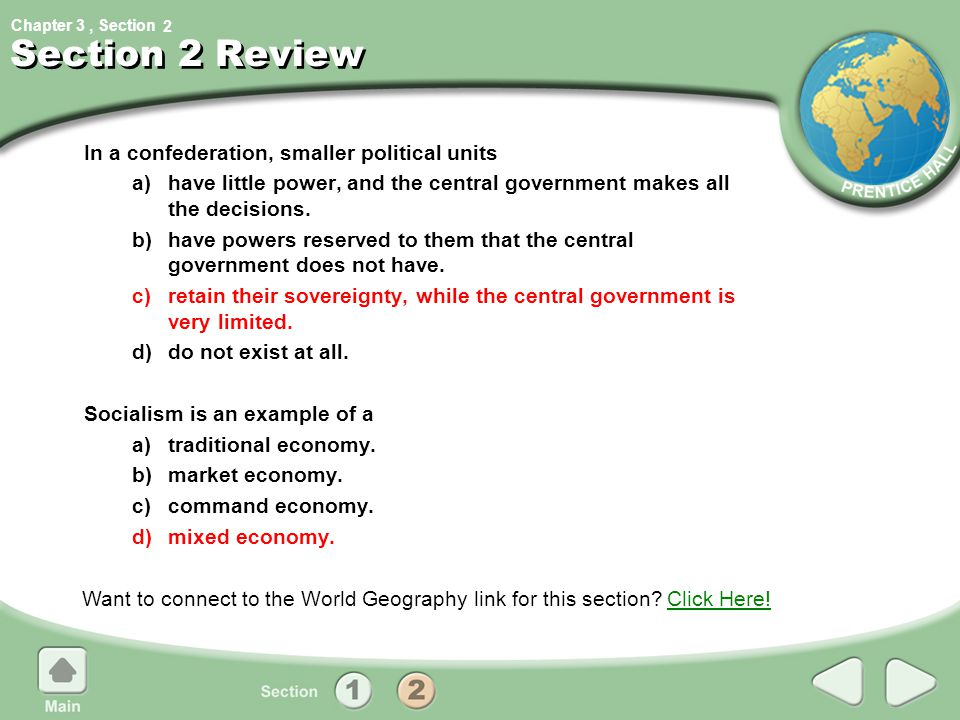 Chapter 3, Section Section 2 Review In a confederation, smaller political units a)have little power, and the central government makes all the decision