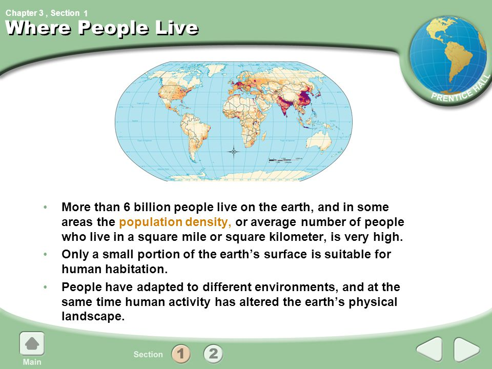 Chapter 3, Section1 Where People Live More than 6 billion people live on the earth, and in some areas the population density, or average number of peo