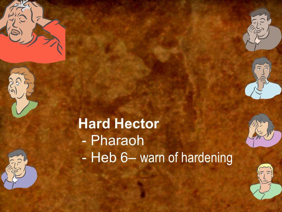 Hard Hector - Pharaoh - Heb 6– warn of hardening