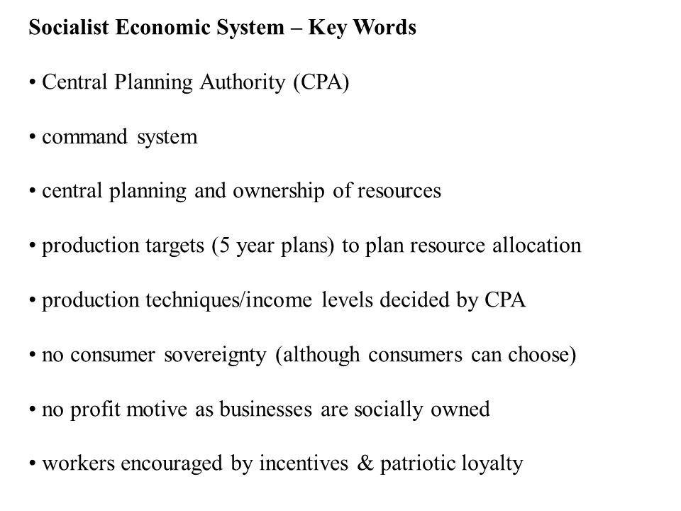 Socialist Economic System – Key Words Central Planning Authority (CPA) command system central planning and ownership of resources production targets (