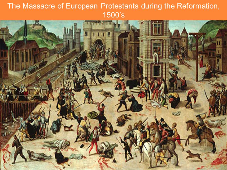 The Massacre of European Protestants during the Reformation, 1500's
