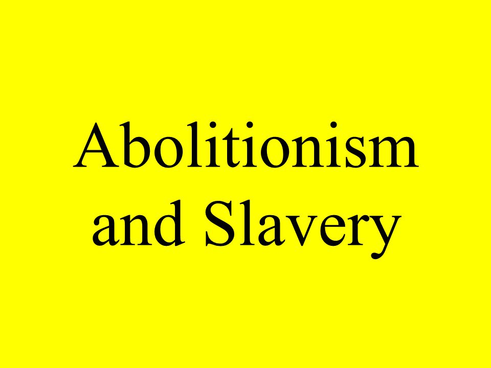 Abolitionism and Slavery