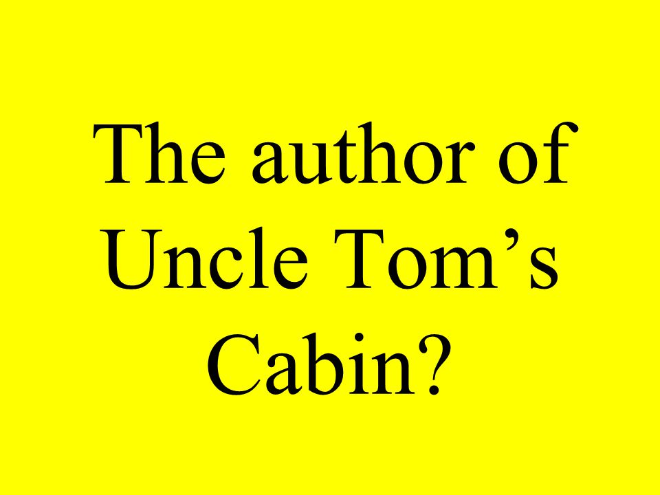 The author of Uncle Tom's Cabin?