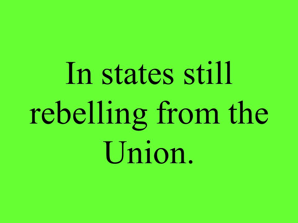 In states still rebelling from the Union.