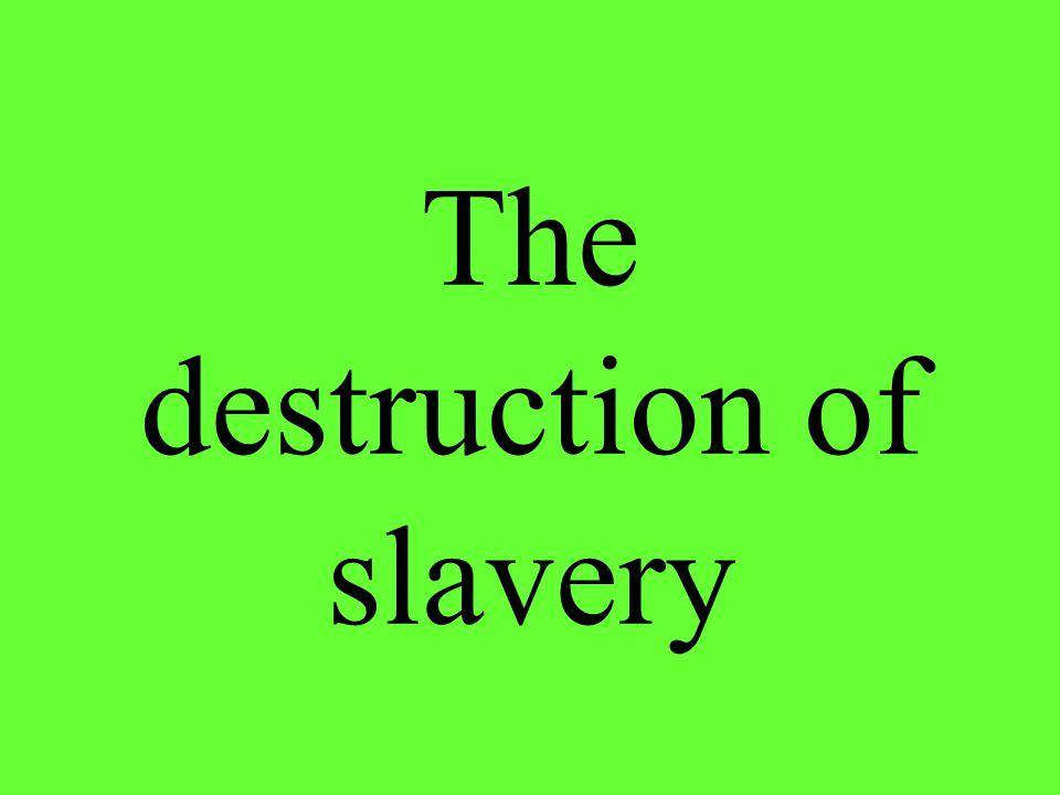 The destruction of slavery