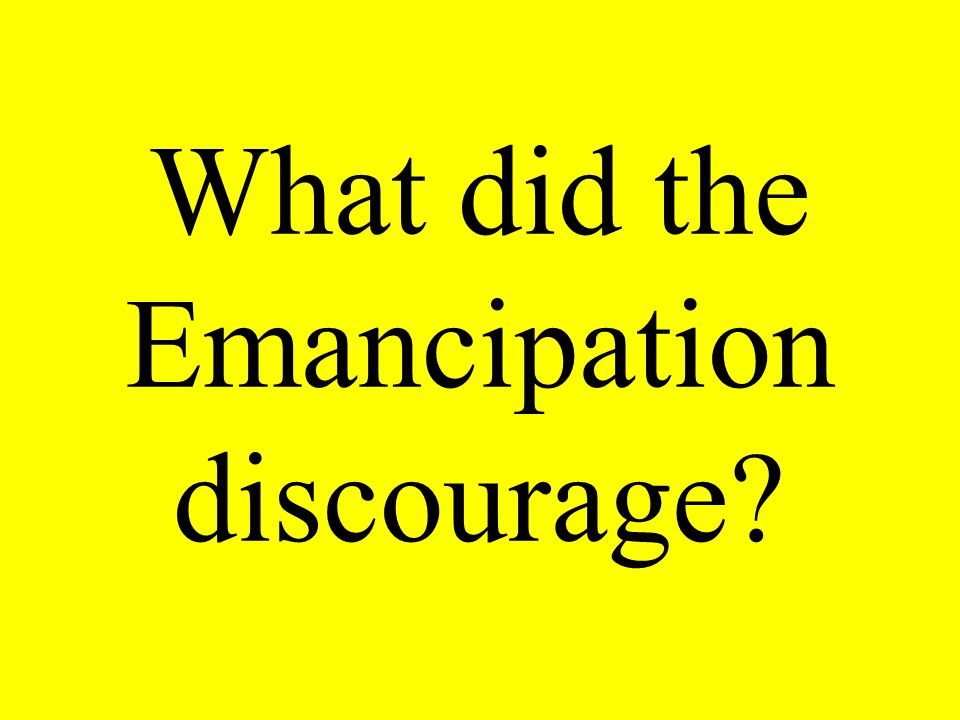 What did the Emancipation discourage