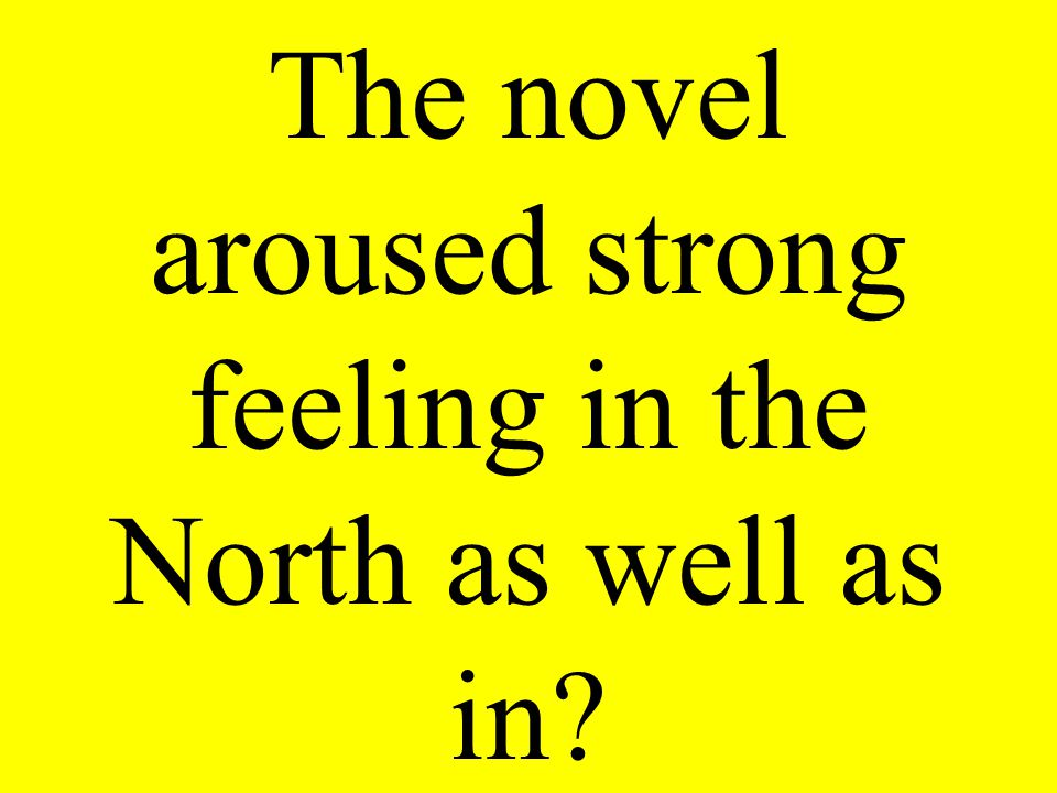 The novel aroused strong feeling in the North as well as in