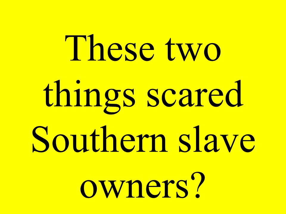 These two things scared Southern slave owners?