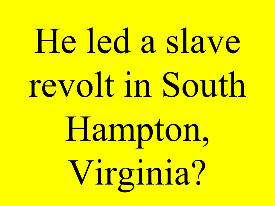 He led a slave revolt in South Hampton, Virginia?