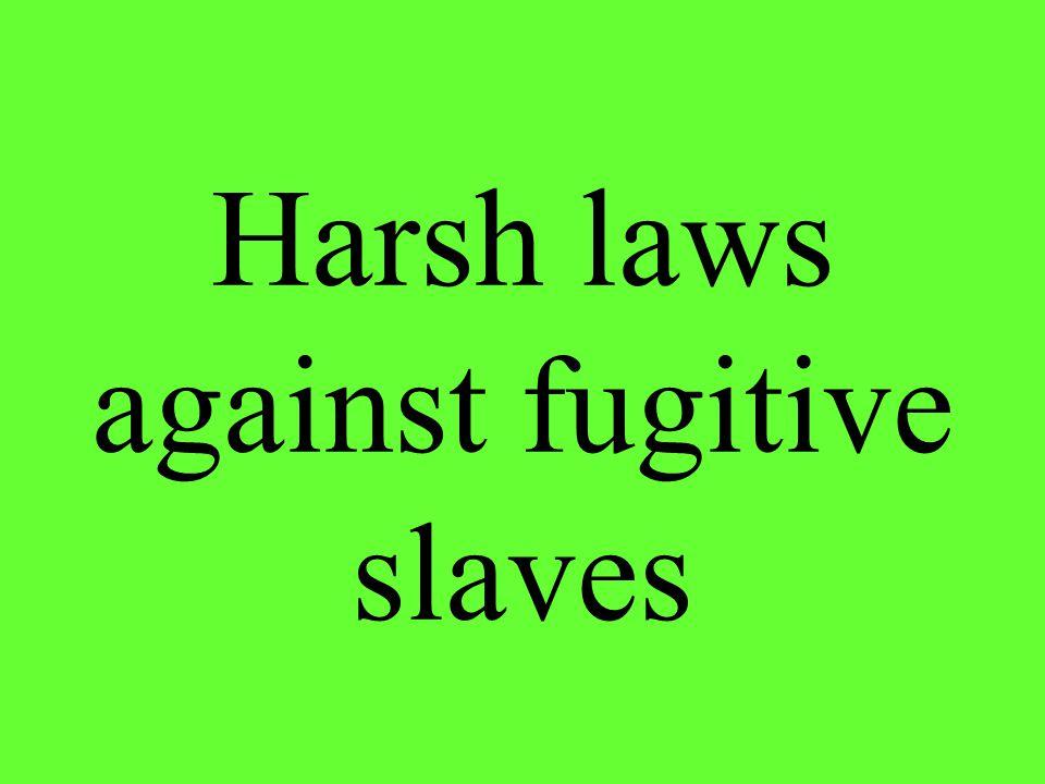 Harsh laws against fugitive slaves
