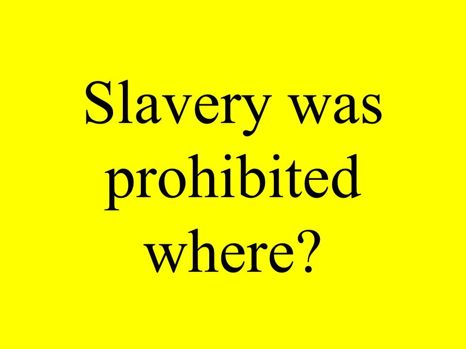 Slavery was prohibited where?