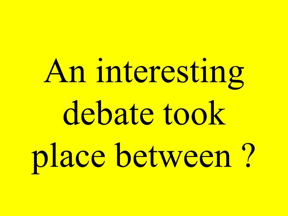 An interesting debate took place between