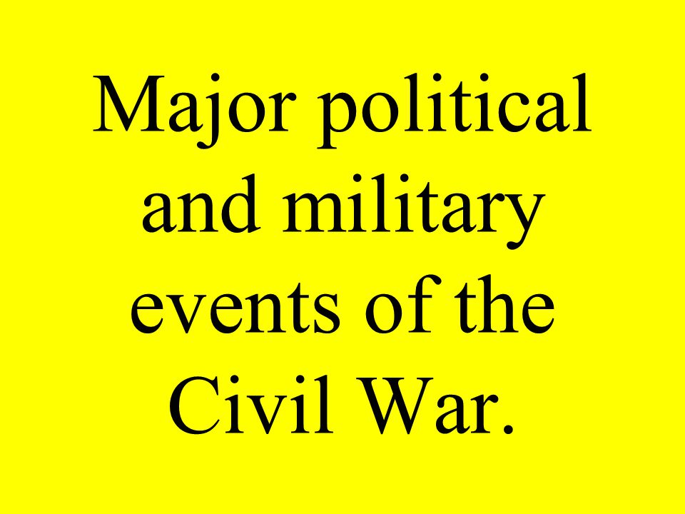 Major political and military events of the Civil War.