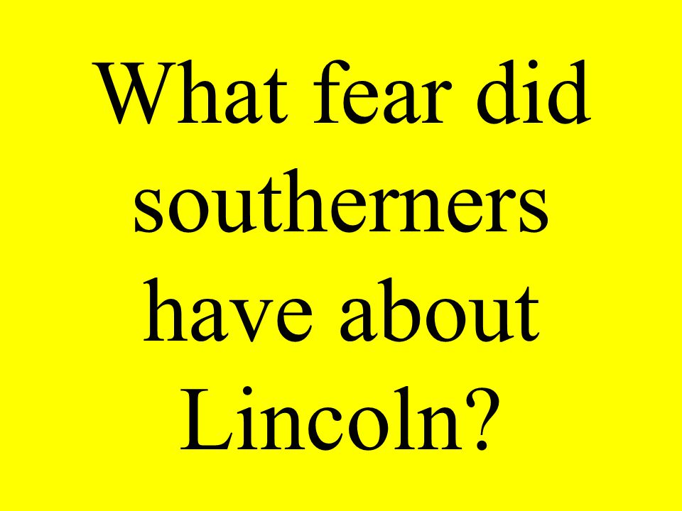 What fear did southerners have about Lincoln?