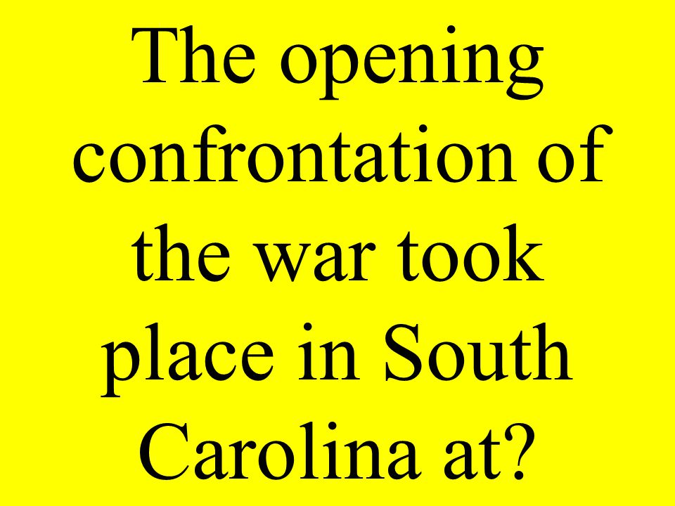 The opening confrontation of the war took place in South Carolina at