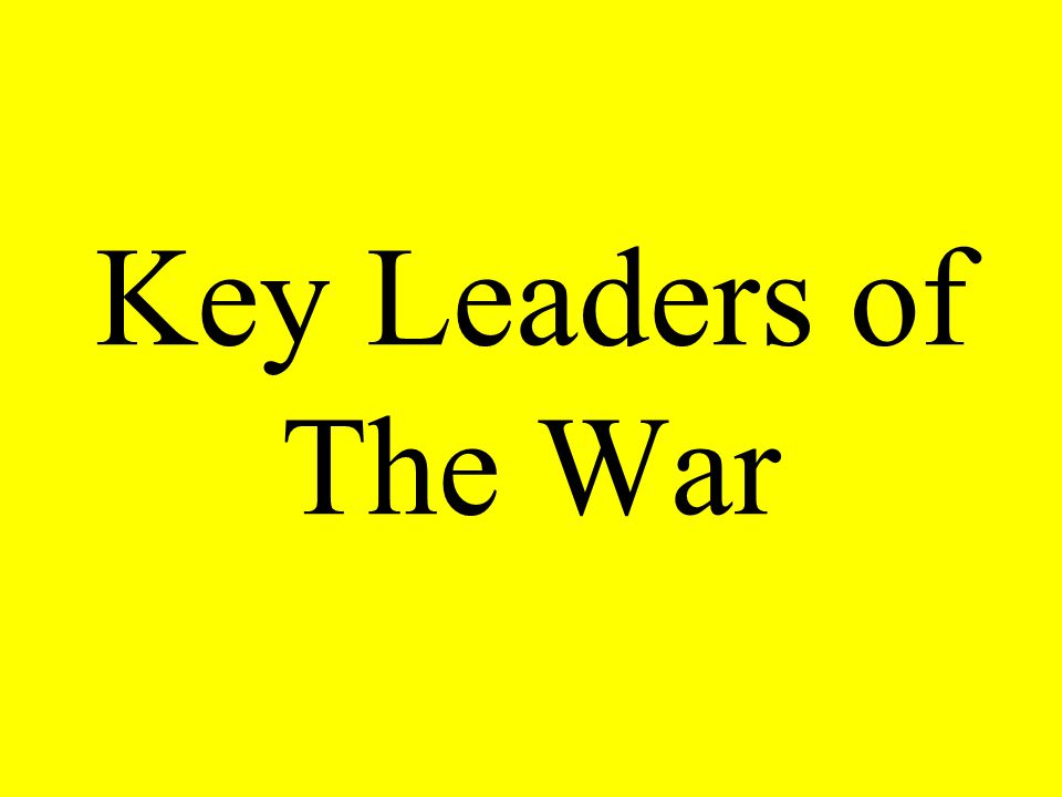 Key Leaders of The War