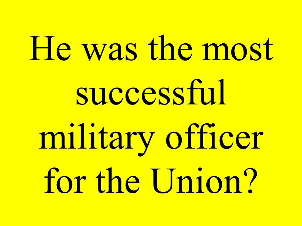 He was the most successful military officer for the Union?