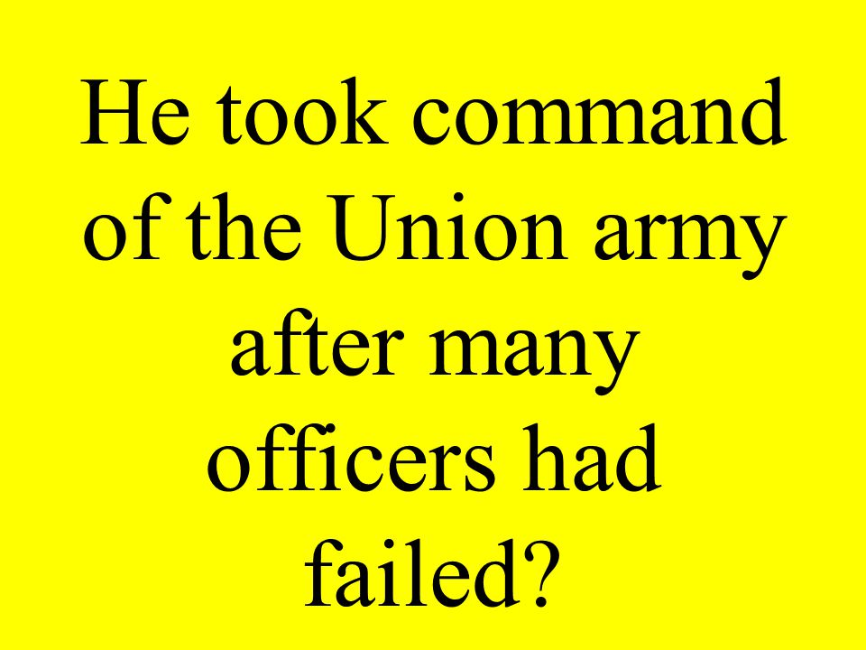 He took command of the Union army after many officers had failed?