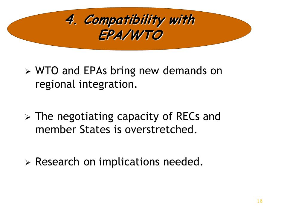 18   WTO and EPAs bring new demands on regional integration.   The negotiating capacity of RECs and member States is overstretched.   Research o