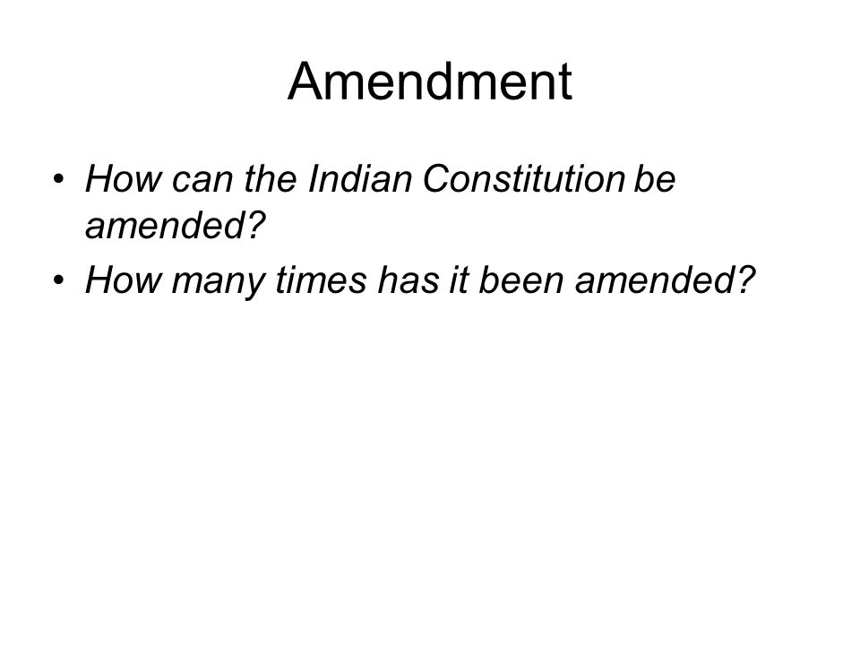 Amendment How can the Indian Constitution be amended? How many times has it been amended?