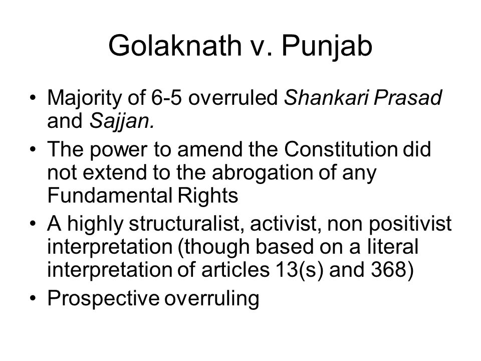 Golaknath v. Punjab Majority of 6-5 overruled Shankari Prasad and Sajjan.