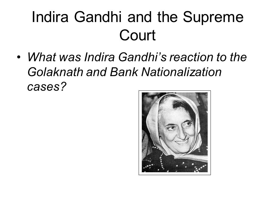 Indira Gandhi and the Supreme Court What was Indira Gandhi's reaction to the Golaknath and Bank Nationalization cases?
