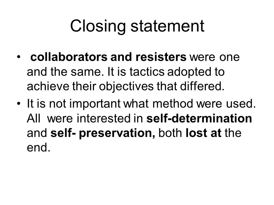 Closing statement collaborators and resisters were one and the same. It is tactics adopted to achieve their objectives that differed. It is not import