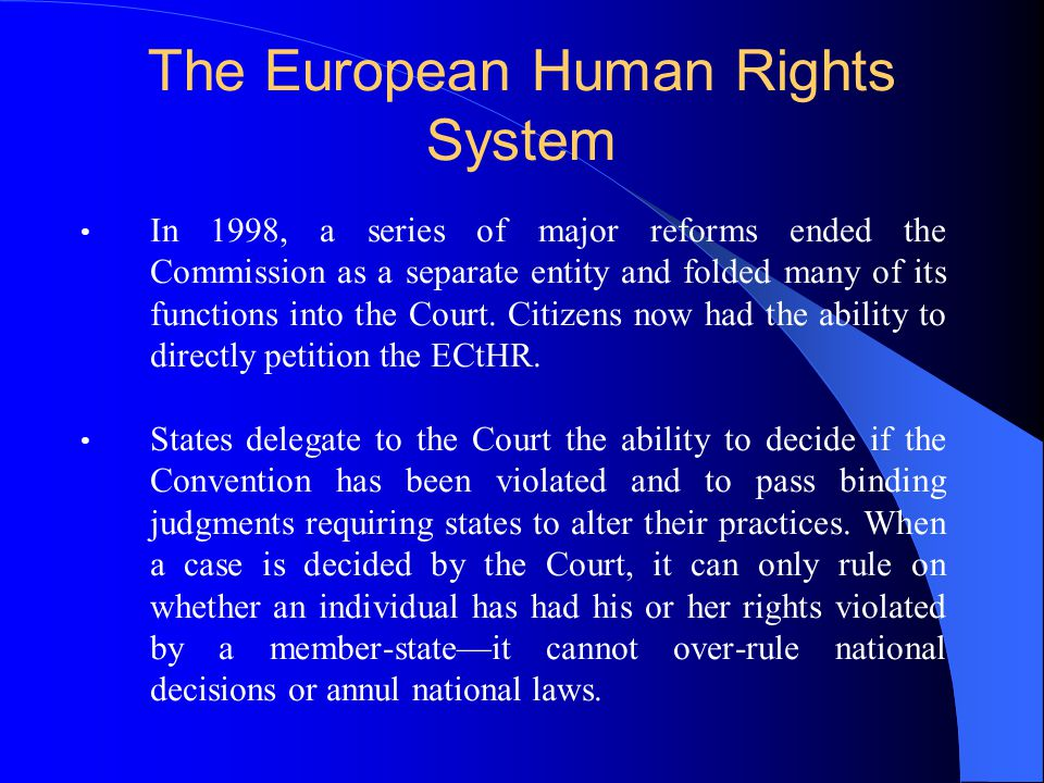 The European Human Rights System In 1998, a series of major reforms ended the Commission as a separate entity and folded many of its functions into the Court.