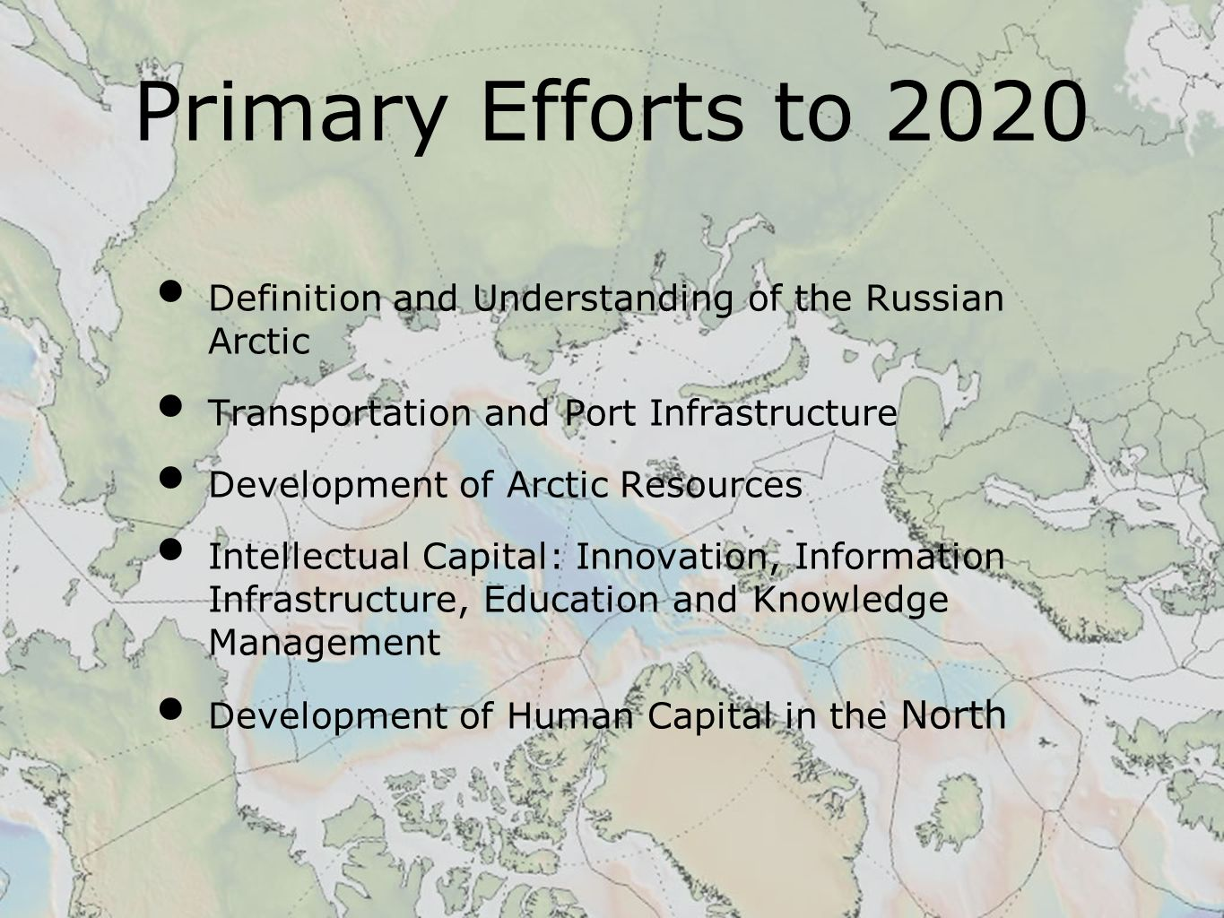 Definition and Understanding of the Russian Arctic Transportation and Port Infrastructure Development of Arctic Resources Intellectual Capital: Innovation, Information Infrastructure, Education and Knowledge Management Development of Human Capital in the North Primary Efforts to 2020